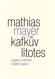 KAFKŮV LITOTES – Mathias Mayer